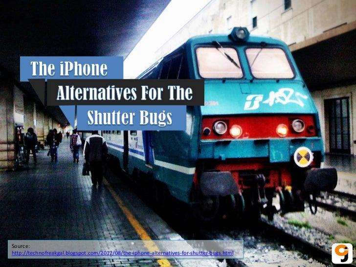 Source:http://technofreakgal.blogspot.com/2012/08/the-iphone-alternatives-for-shutter-bugs.html