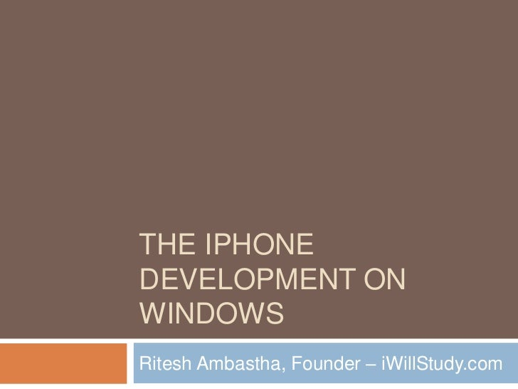 THE IPHONEDEVELOPMENT ONWINDOWSRitesh Ambastha, Founder – iWillStudy.com