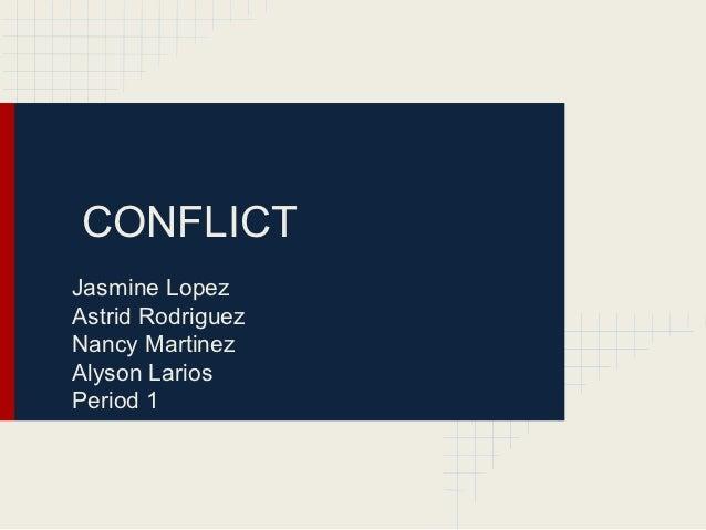 CONFLICTJasmine LopezAstrid RodriguezNancy MartinezAlyson LariosPeriod 1