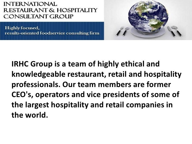 IRHC Group is a team of highly ethical and    The IRHC Group specializing in knowledgeable restaurant, retail and hospital...