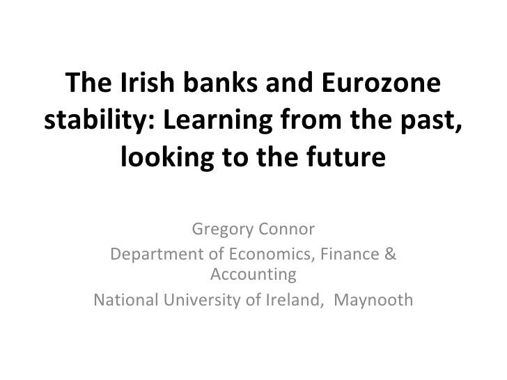 The Irish banks and Eurozonestability: Learning from the past,       looking to the future                Gregory Connor  ...