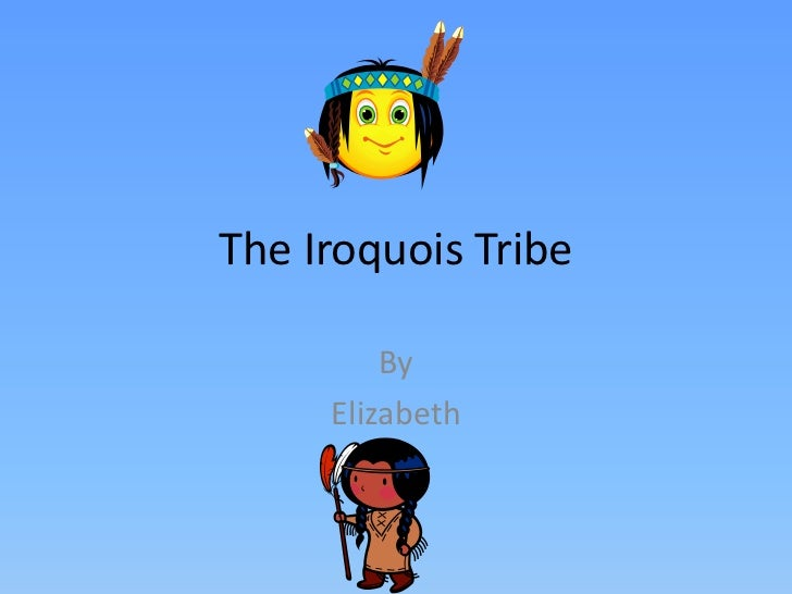 The Iroquois Tribe         By     Elizabeth