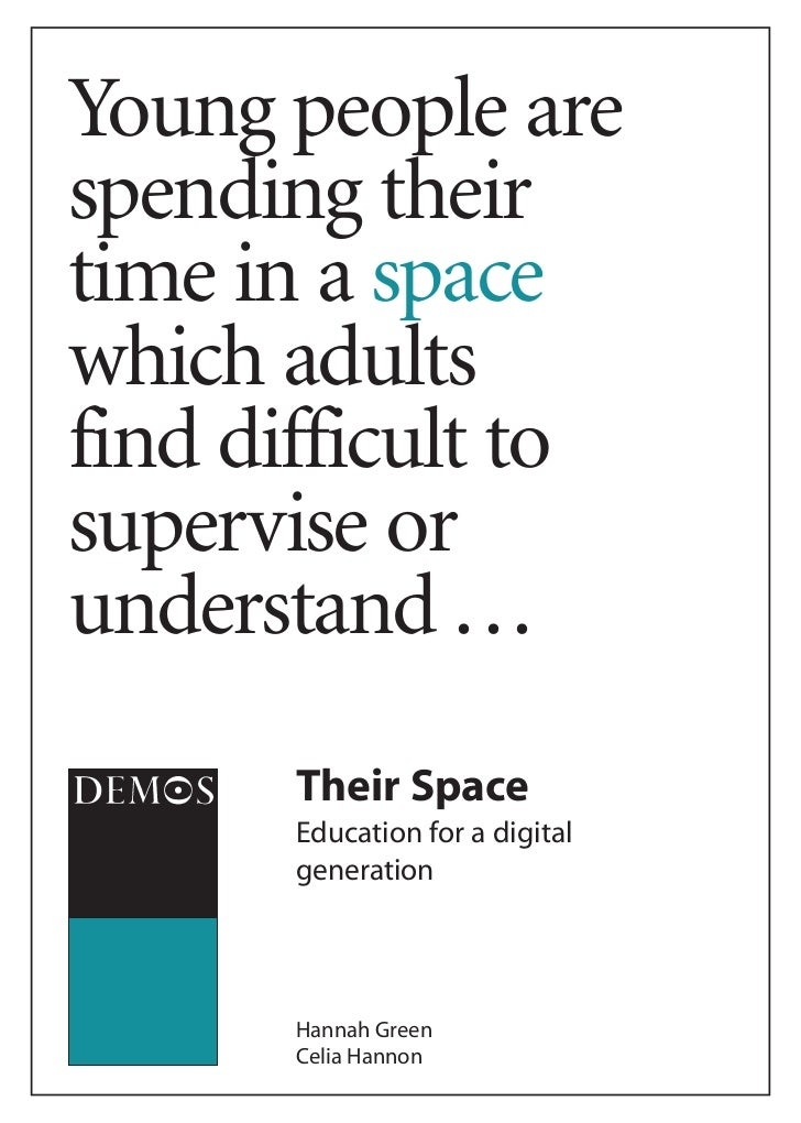 Young people arespending theirtime in a spacewhich adultsfind difficult tosupervise orunderstand ...      Their Space     ...