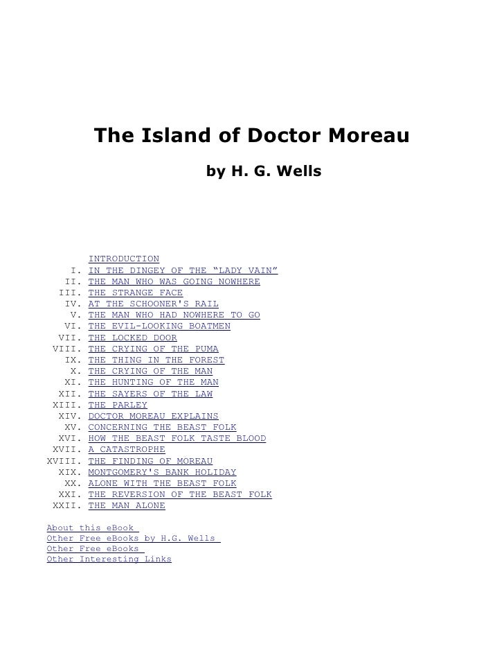 The Island of Doctor Moreau                                by H. G. Wells              INTRODUCTION     I.   IN THE DINGEY...