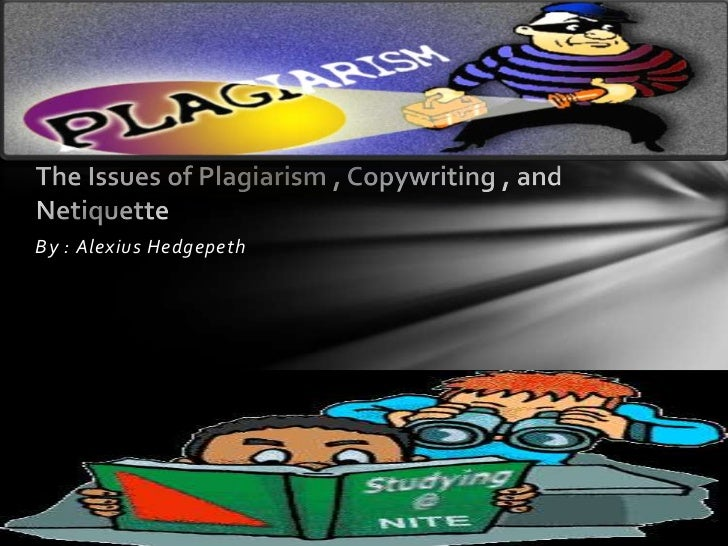 The issues of plagiarism , copywriting , and
