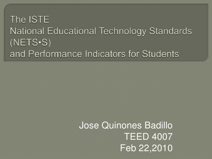 The ISTENational Educational Technology Standards (NETS•S)and Performance Indicators for Students<br />Jose Quinones Badil...