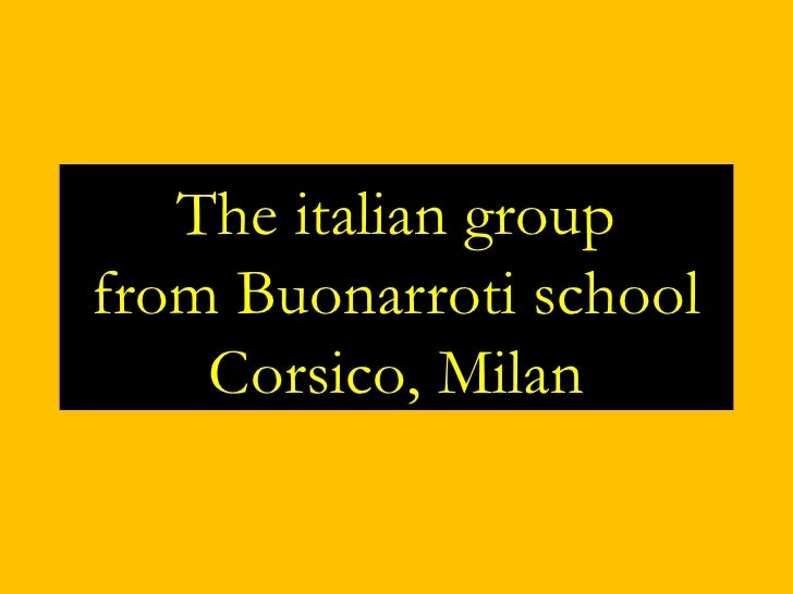 The italian group from Buonarroti school Corsico, Milan