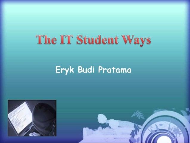 The IT Student Ways