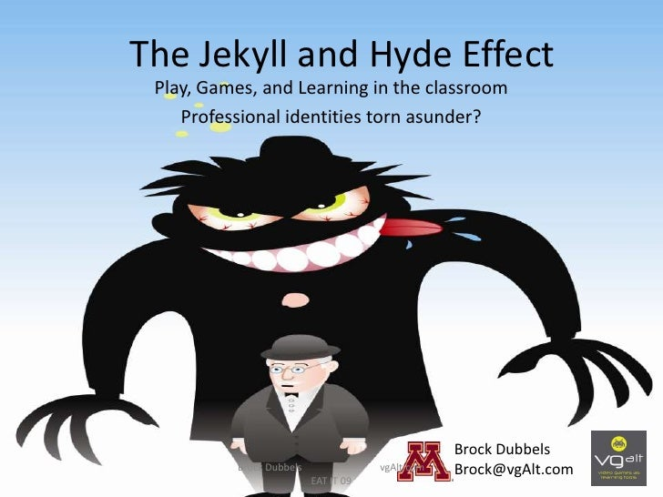 The Jekyll and Hyde Effect  Play, Games, and Learning in the classroom     Professional identities torn asunder?          ...
