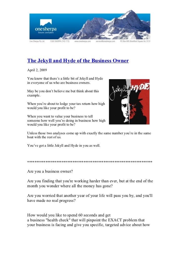 The Jekyll and Hyde of the Business Owner April 2, 2009  You know that there's a little bit of Jekyll and Hyde in everyone...
