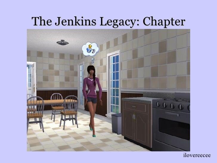 The Jenkins Legacy: Chapter Three <ul><li>ilovereecee </li></ul>
