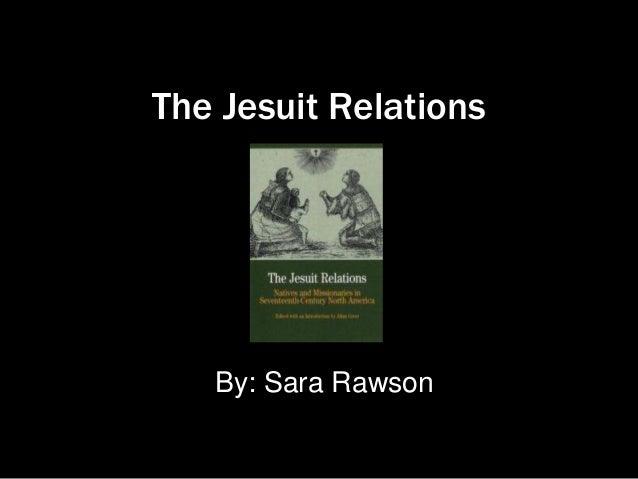 The Jesuit Relations By: Sara Rawson