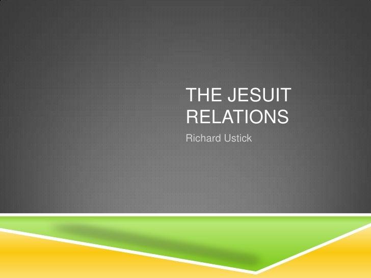 The Jesuit Relations<br />Richard Ustick<br />