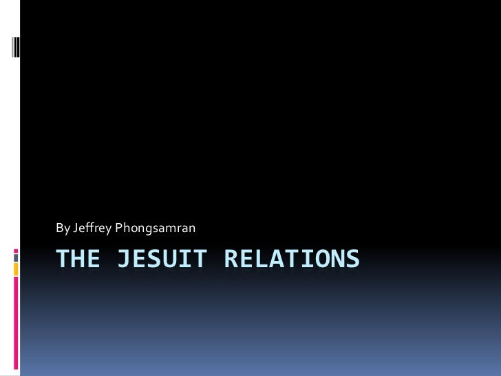The Jesuit Relations<br />By Jeffrey Phongsamran<br />