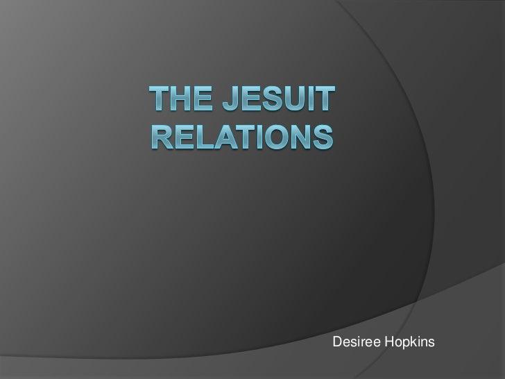 The Jesuit Relations<br />Desiree Hopkins<br />