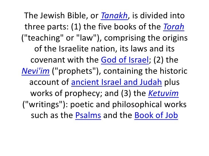 """The Jewish Bible, or Tanakh, is divided into three parts: (1) the five books of the Torah (""""teaching"""" or """"law""""), comprisin..."""