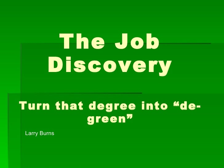 """The Job Discovery Turn that degree into """"de-green"""" Larry Burns"""