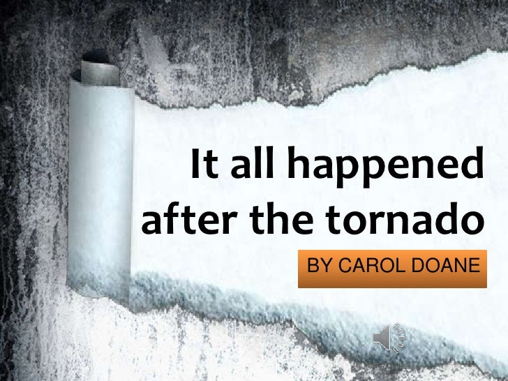 It all happened after the tornado<br />BY CAROL DOANE<br />
