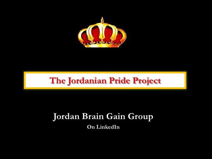 The Jordanian Pride Project<br />Jordan Brain Gain Group <br />On LinkedIn<br />
