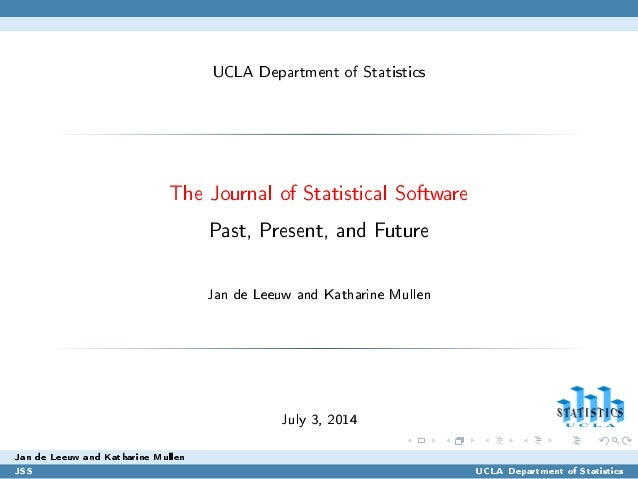 UCLA Department of Statistics The Journal of Statistical Software Past, Present, and Future Jan de Leeuw and Katharine Mul...