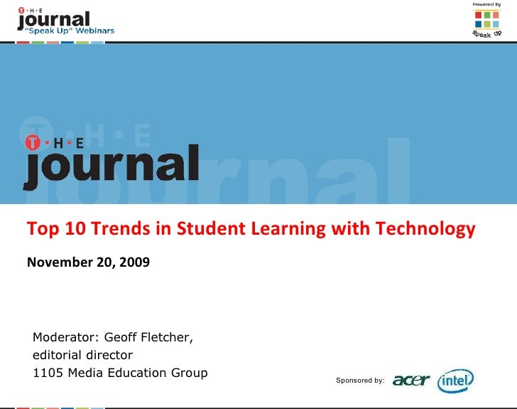 Top 10 Trends in Student Learning with Technology November 20, 2009 Moderator: Geoff Fletcher,  editorial director 1105 Me...