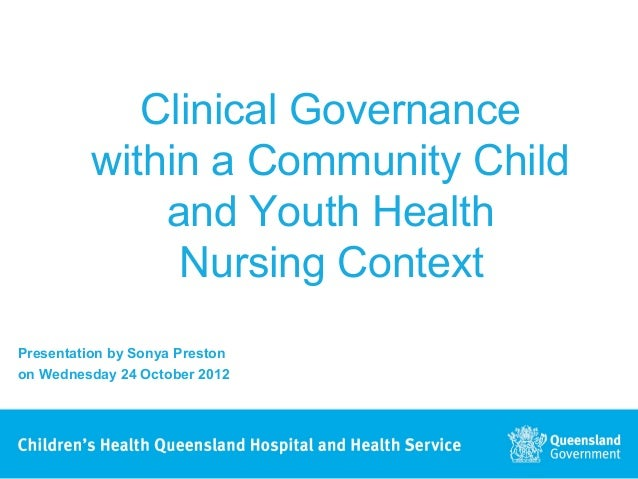 Clinical Governance          within a Community Child              and Youth Health               Nursing ContextPresentat...
