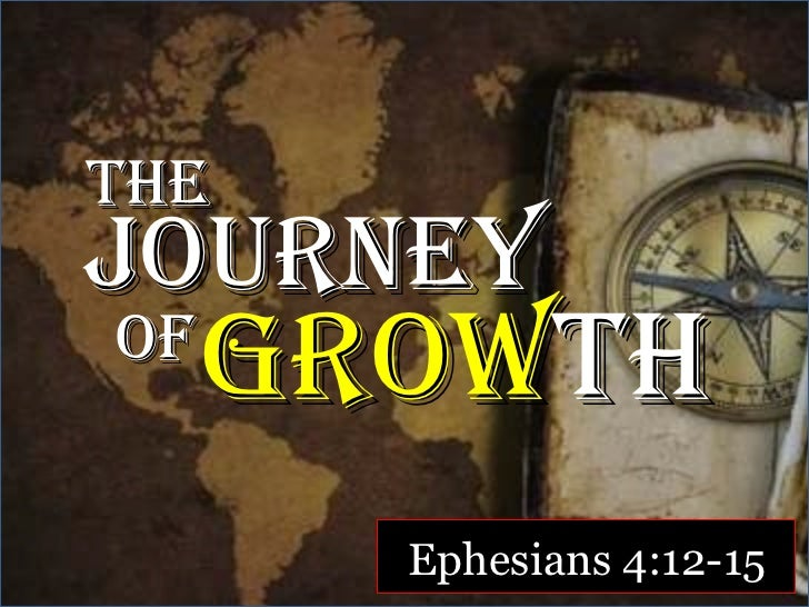 The journey of grow th Ephesians 4:12-15