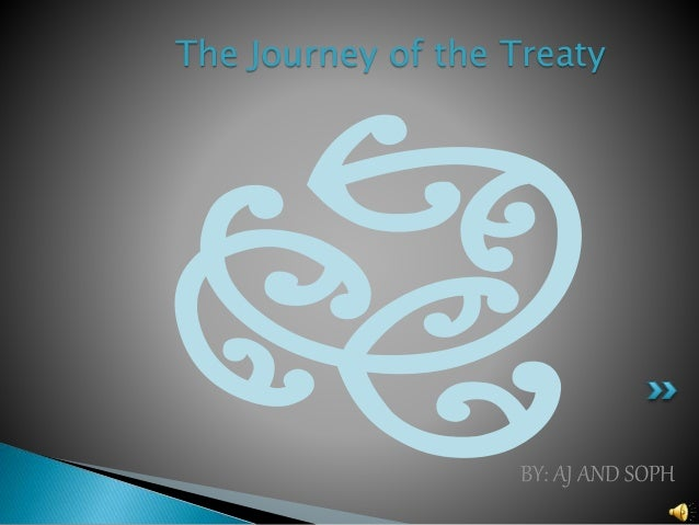 The Journey of the Treaty BY: AJ AND SOPH