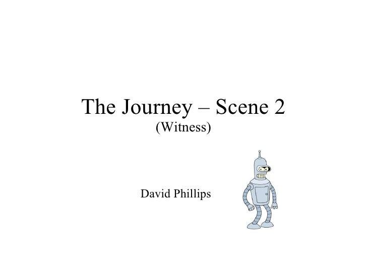 The Journey – Scene 2 (Witness) David Phillips