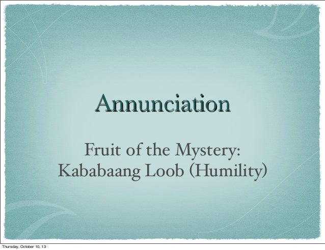 Annunciation Fruit of the Mystery: Kababaang Loob (Humility) Thursday, October 10, 13