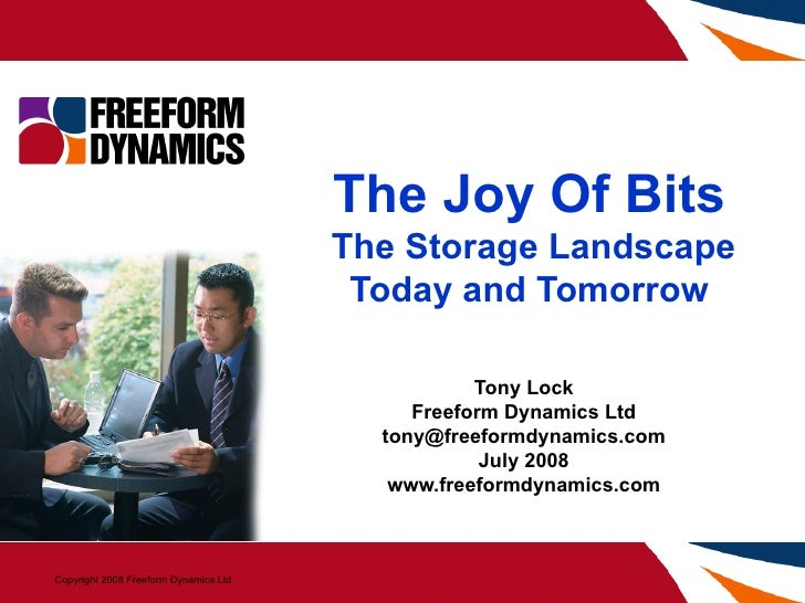 Tony Lock Freeform Dynamics Ltd [email_address] July 2008 www.freeformdynamics.com The Joy Of Bits   The Storage Landscape...