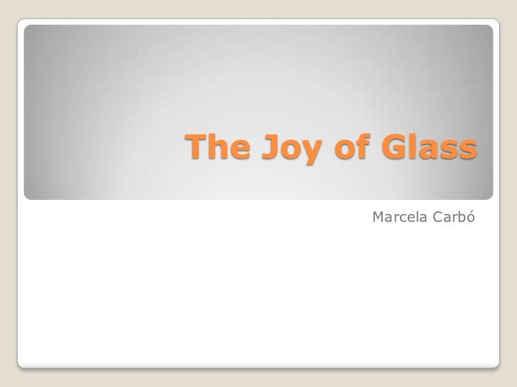 The Joy of Glass          Marcela Carbó