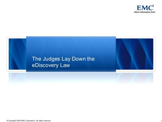 1© Copyright 2009 EMC Corporation. All rights reserved. The Judges Lay Down the eDiscovery Law
