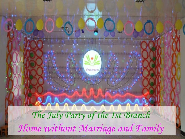 The July Party of the 1st BranchHome without Marriage and Family