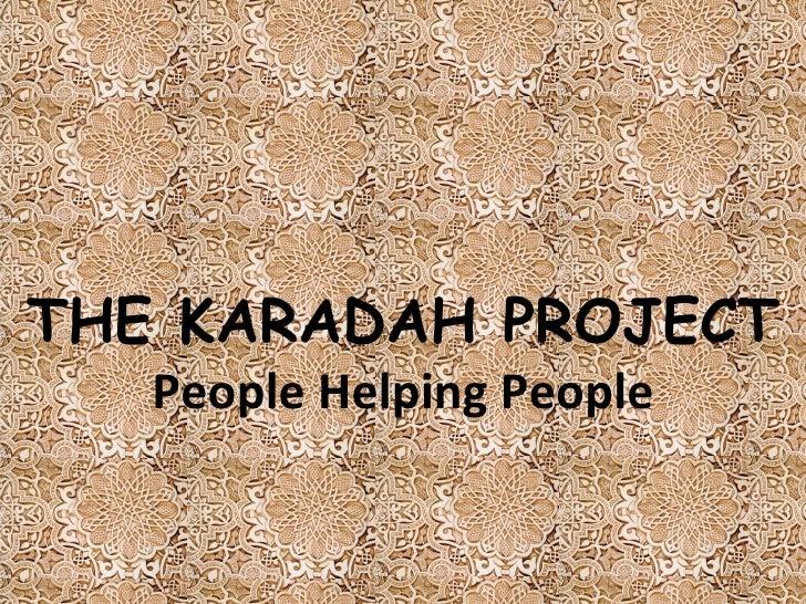 THE KARADAH PROJECT People Helping People