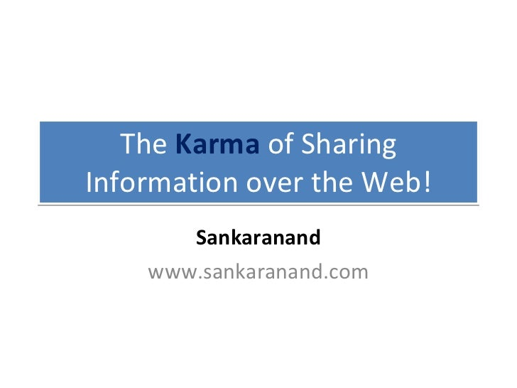 The  Karma  of Sharing Information over the Web! Sankaranand www.sankaranand.com