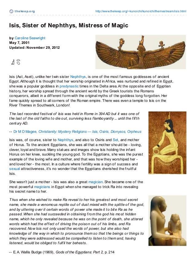 t hekeep.org http://www.thekeep.org/~kunoichi/kunoichi/themestream/isis.html Isis, Sister of Nephthys, Mistress of Magic b...