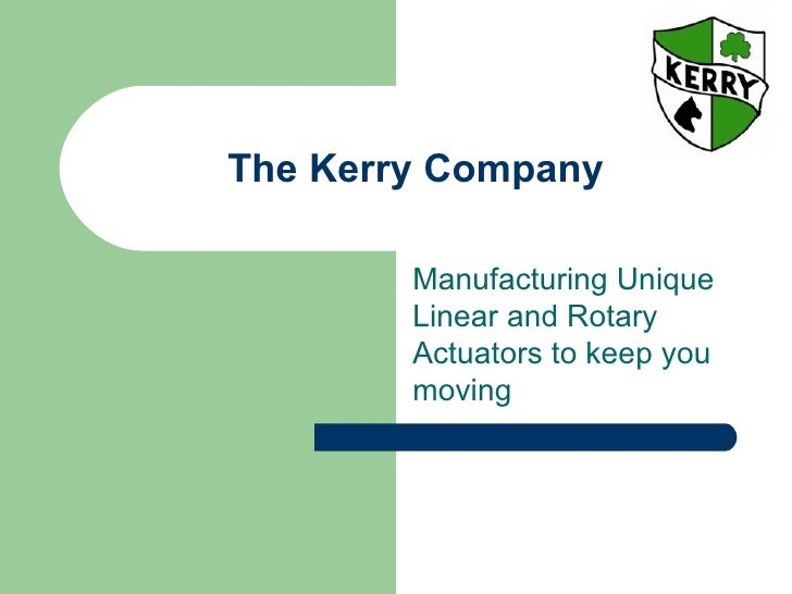 The Kerry Company        Manufacturing Unique        Linear and Rotary        Actuators to keep you        moving