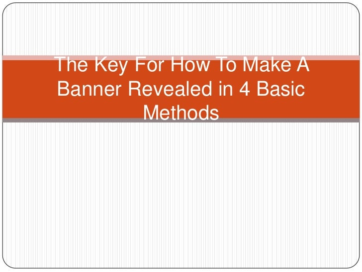 The Key For How To Make ABanner Revealed in 4 Basic         Methods