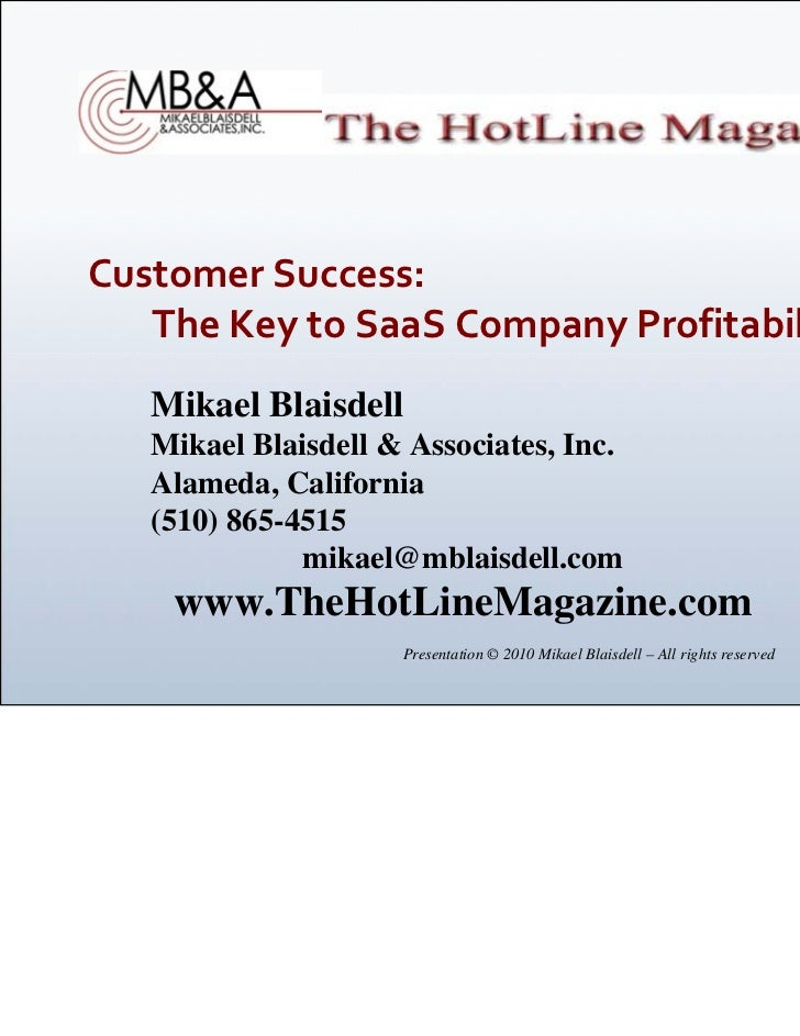 Customer Success:        The Key to SaaS Company Profitability   Mikael Blaisdell   Mikael Blaisdell & Associates, Inc.   ...