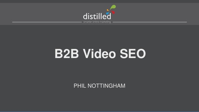 B2B Video SEO  PHIL NOTTINGHAM