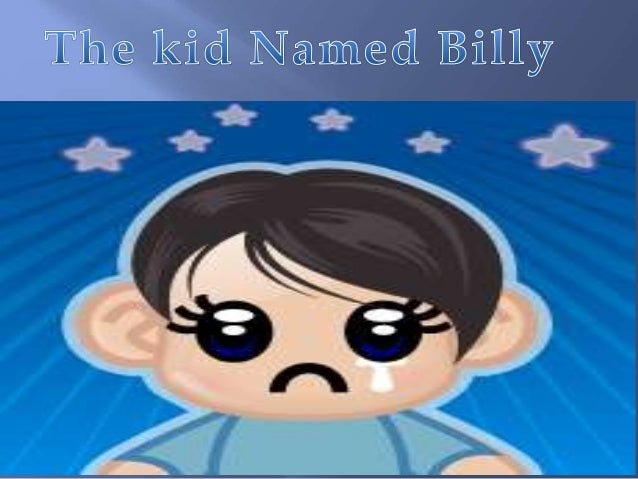 This is a story of a kid named Billy and him getting bullied by a group of people online. Billy is average in every way. O...