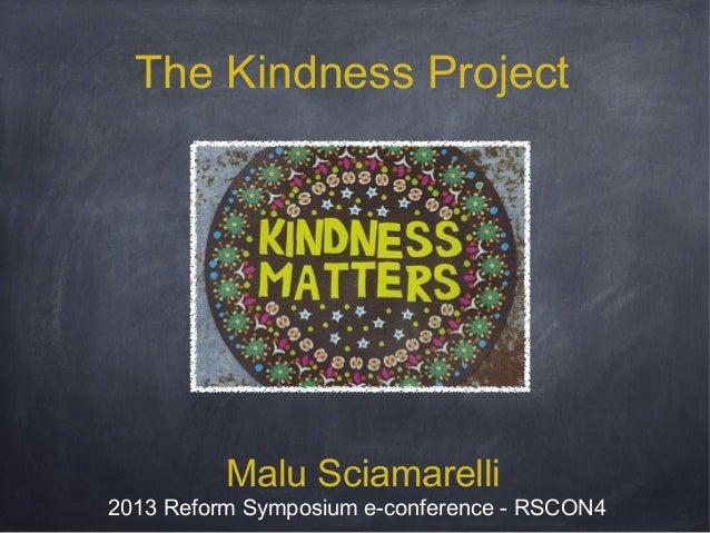 The Kindness Project  Malu Sciamarelli  2013 Reform Symposium e-conference - RSCON4