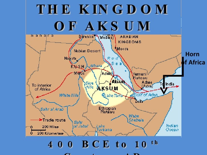 THE KINGDOM OF AKSUM 400 BCE to 10 th  Century AD Horn  of Africa