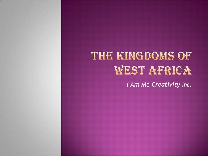 The Kingdoms of West Africa<br />I Am Me Creativity Inc.<br />
