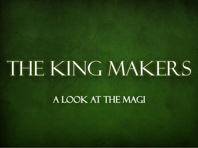 The King Makers   A Look at the Magi