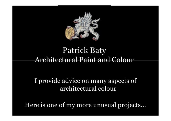 Patrick Baty    Architectural Paint and Colour     I provide advice on many aspects of             architectural colour  H...