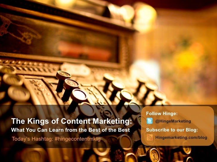 Follow Hinge:The Kings of Content Marketing:                   @HingeMarketingWhat You Can Learn from the Best of the Best...