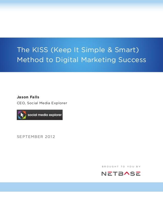 The kiss (keep it s imple & smart) method to digital marketing success