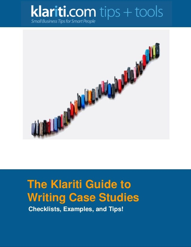 The Klariti Guide to Writing Case Studies Checklists, Examples, and Tips!